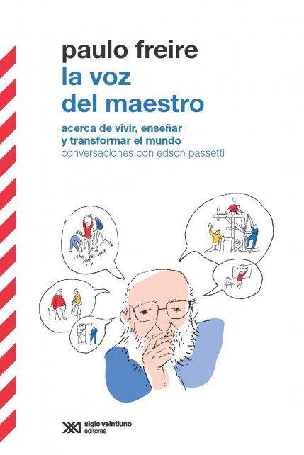 Paulo Freire: acerca de vivir, enseñar y transformar el mundo